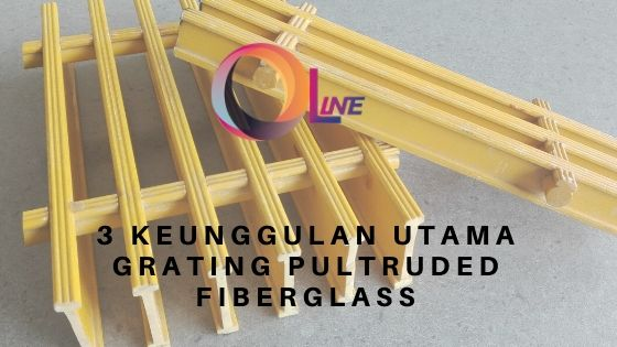 3 KEUNGGULAN UTAMA GRATING PULTRUDED FIBERGLASS